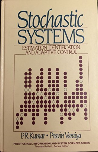 9780138466848: Stochastic Systems: Estimation, Identification and Adaptive Control (Prentice-Hall Information and System Sciences Series)
