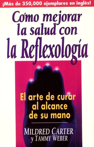 9780138487300: Como Mejorar La Salud Usando La Reflexologia: El Arte De Curar Al Alcance De Su Mano