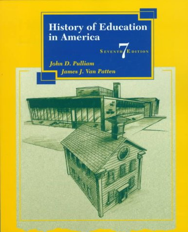 History of Education in America (7th Edition): John D. Pulliam,