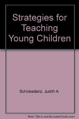 Strategies for Teaching Young Children: Judith A. Schickedanz,