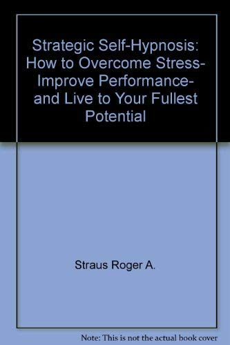 9780138512958: Strategic Self-Hypnosis: How to Overcome Stress, Improve Performance, and Live to Your Fullest Potential