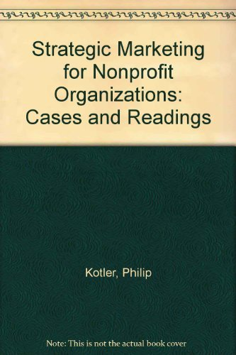 Strategic Marketing for Nonprofit Organizations: Cases and: Kotler, P.
