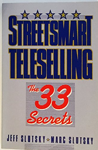 Streetsmart Teleselling: The 33 Secrets: Slutsky, Jeff