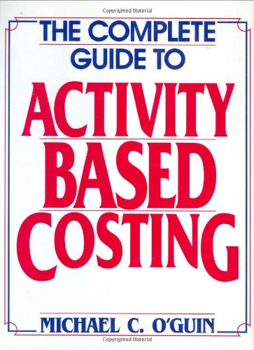 Complete Guide to Activity-based Costing, The