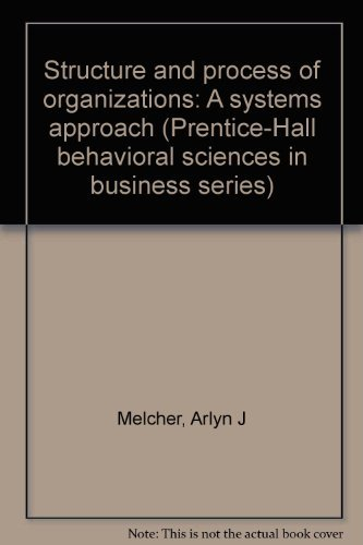 9780138552541: Structure and process of organizations: A systems approach (Prentice-Hall behavioral sciences in business series)
