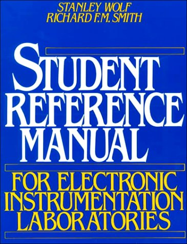 Student Reference Manual for Electronic Instrumentation Laboratories: Stanley Wolf, Richard