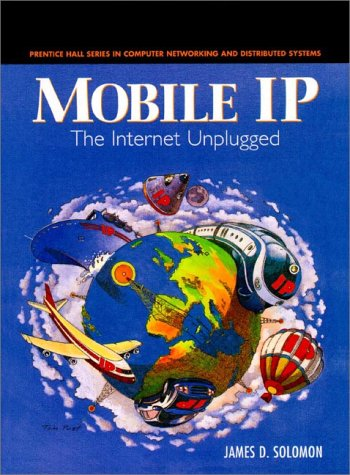 9780138562465: Mobile IP: The Internet Unplugged (Prentice Hall Series in Computer Networking and Distributed)