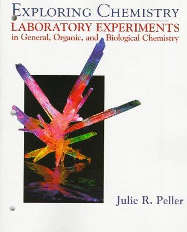 Exploring Chemistry Laboratory Experiments in General, Organic: Julie R. Peller