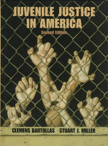 Juvenile Justice in America (0138576165) by Bartollas, Clemens; Miller, Stuart J.