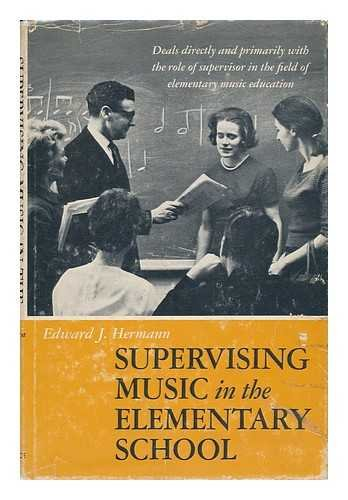 SUPERVISING MUSIC IN THE ELEMENTARY SCHOOL