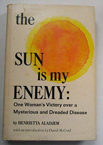 9780138759551: The sun is my enemy;: One woman's victory over a mysterious and dreaded disease