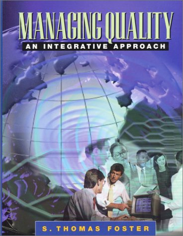 Managing Quality: An Integrative Approach: S. Thomas Foster