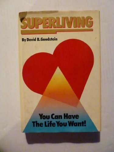 Superliving: You can have the life you want!: David B Goodstein