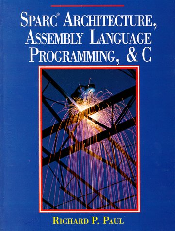 Sparc Architecture, Assembly Language Programming, and C: PAUL, Richard P.