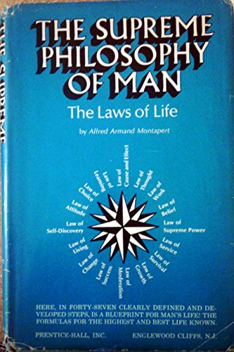 The Supreme Philosophy Of Man: The Laws of Life: Alfred Armand Montapert