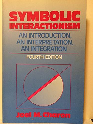 9780138778200: Symbolic Interactionism: An Introduction, an Interpretation, an Integration