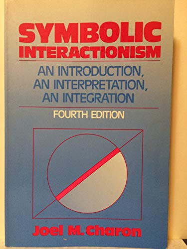 9780138778200: Symbolic Interactionism: An Introduction, an Interpretation, an Integration