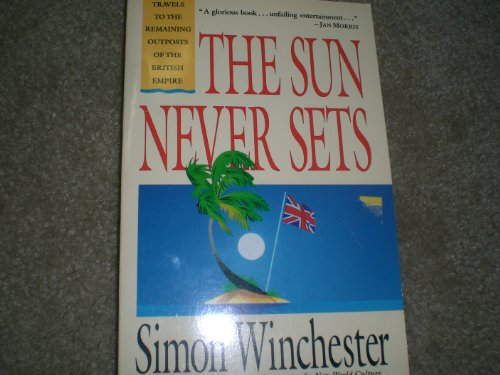 The Sun Never Sets: Travels to the: Winchester, Simon