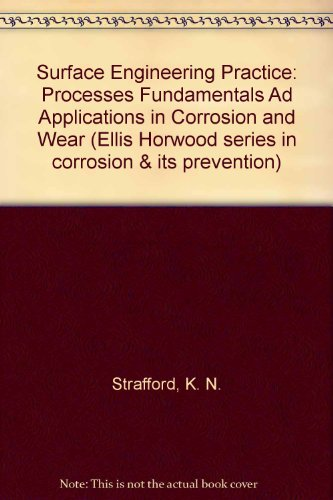 Surface Engineering Practice. Processes Fundamentals and Applications: Strafford, K. N.,
