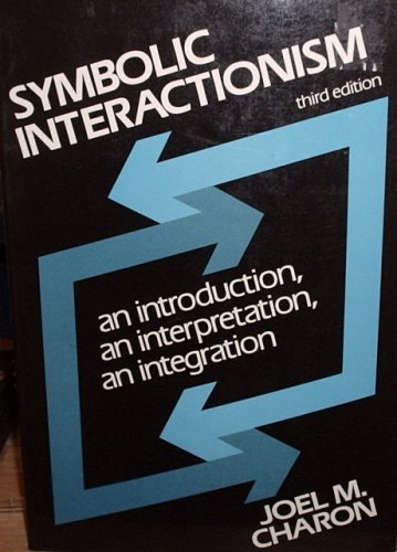 Symbolic Interactionism: An Introduction, an Interpretation, an: Charon, Joel M.