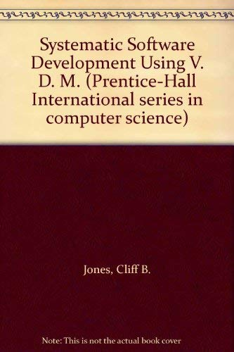 9780138807177: Systematic Software Development Using V. D. M. (Prentice-Hall International series in computer science)
