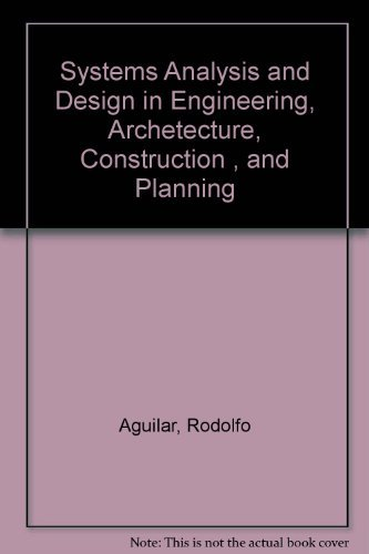 Systems analysis and design in engineering, architecture,: Rodolfo J Aguilar
