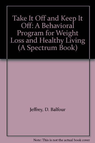 9780138828608: Take It Off and Keep It Off: A Behavioral Program for Weight Loss and Healthy Living (A Spectrum Book)