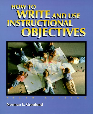 How to Write and Use Instructional Objectives: Norman E. Gronlund