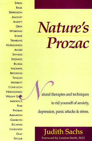 9780138876548: Nature's Prozac: Harness the Amazing Healing Power of All Natural Therapies and Techniques to Rid Yourself of Anxiety, Depression, Panic Attacks and Stress