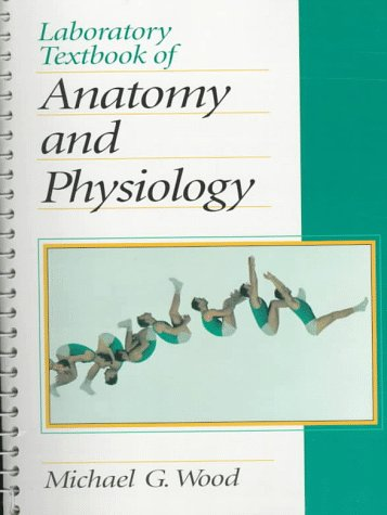 Laboratory Textbook of Anatomy and Physiology: Wood, Michael G.