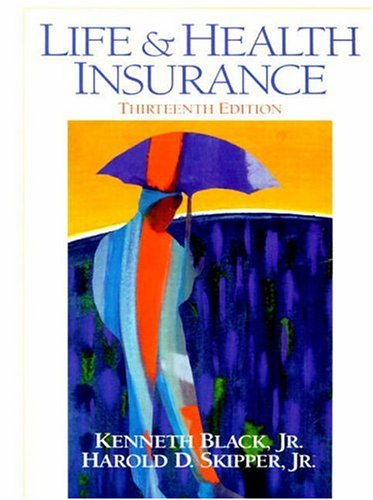 Life and Health Insurance, 13th Edition: Kenneth Black Jr.,