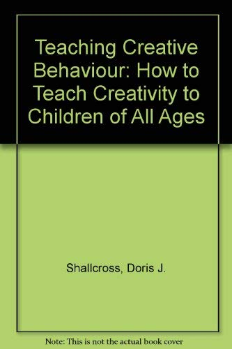 9780138919450: Teaching Creative Behavior: How to Evoke Creativity in Children of All Ages (A Spectrum book)