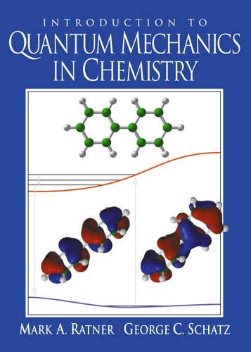Introduction to Quantum Mechanics in Chemistry: Ratner, Mark A.; Schatz, George C.
