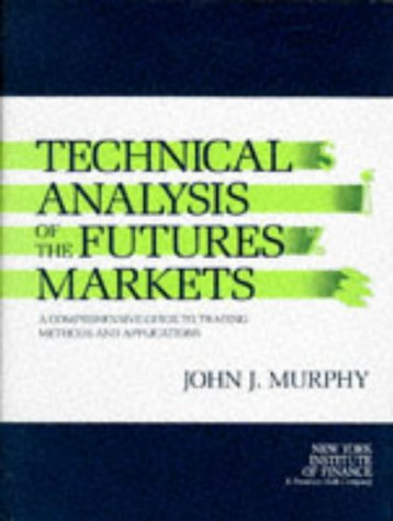 9780138980085: Technical Analysis of the Futures Markets: A Comprehensive Guide to Trading Methods and Applications