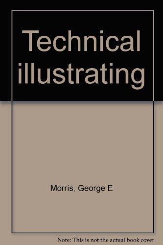 Technical illustrating: Morris, George E