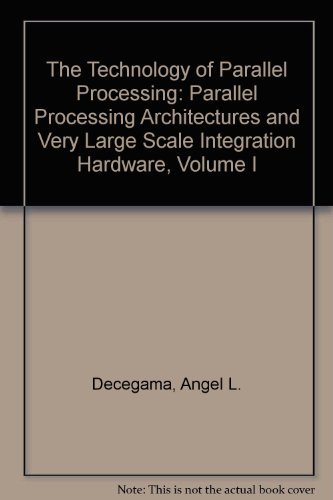 The Technology of Parallel Processing, Parallel Processing Architectures and VLSI Hardware Volume 1