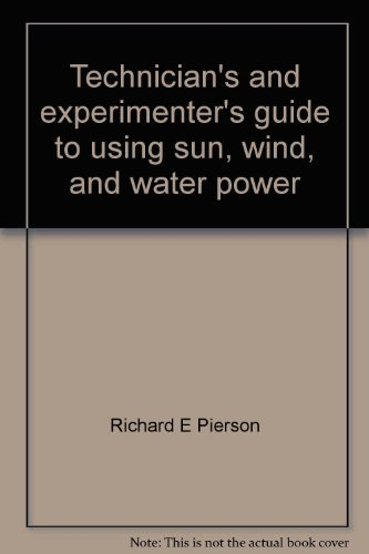 Technician's and experimenter's guide to using sun, wind, and water power: Pierson, ...