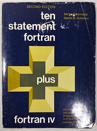 9780139033858: Ten Statement Fortran Plus Fortran IV: Sensible, Modular, and Structured Programming With Watfor and Watfiv
