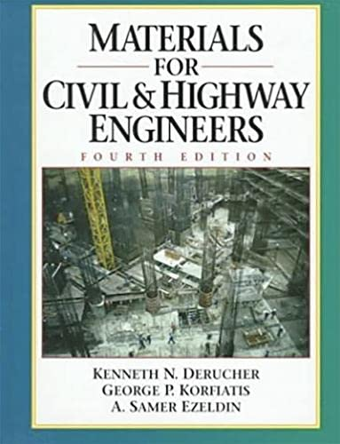 Materials for Civil and Highway Engineers (4th Edition): Derucher, Kenneth N.; Korfiatis, George; ...