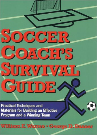 9780139079733: Soccer Coach's Survival Guide: Practical Techniques and Materials for Building an Effective Program and a Winning Team
