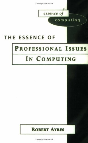 9780139087400: The Essence of Professional Issues in Computing (The Essence of Computing Series)