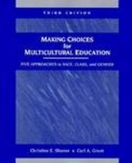 9780139088070: Making Choices for Multicultural Education: Five Approaches to Race, Class, and Gender