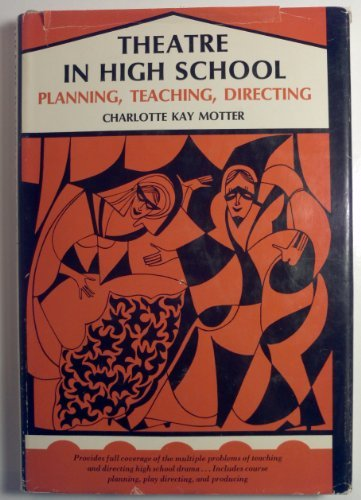 9780139130120: Theatre in high school: planning, teaching, directing (Prentice-Hall series in theatre and drama)