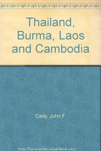Thailand, Burma, Laos and Cambodia: Cady, John F.