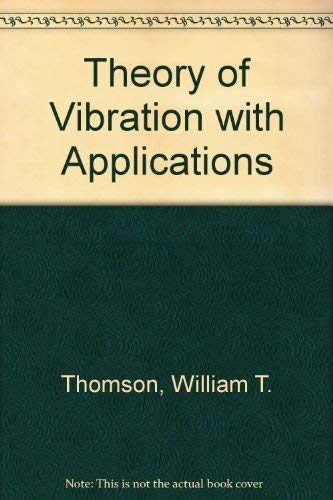 Theory of Vibration with Applications: Thomson, William