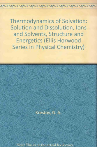 9780139150425: Thermodynamics of Solvation: Solutions and Dissolutions, Ions and Solvents, Structure and Energetics (Ellis Horwood series in physical chemistry)