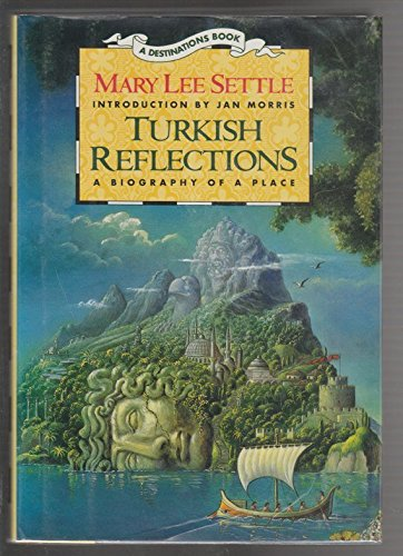 Turkish Reflections: A Biography of a Place (Destinations) (0139176756) by Jan Morris; Mary Lee Settle
