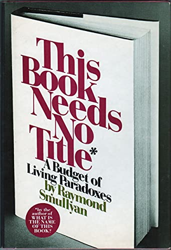 9780139190353: This Book Needs No Title: A Budget of Living Paradoxes
