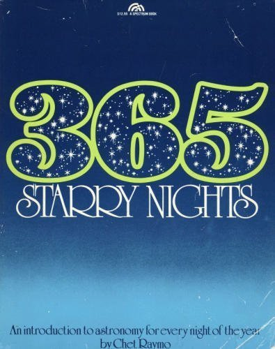 Three Hundred and Sixty Five Starry Nights; An introduction to Astronomy for every night of the year (0139205128) by Raymo, Chet