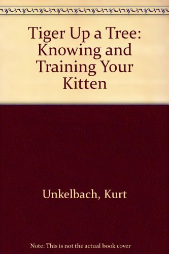 Tiger Up a Tree Knowing and Training: Unkelbach, Kurt, Illustrated